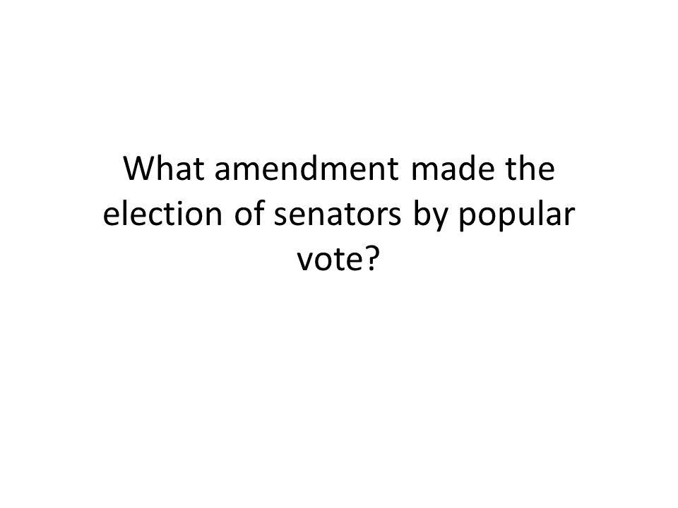 What amendment made the election of senators by popular vote