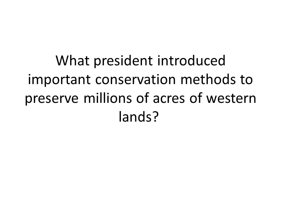 What president introduced important conservation methods to preserve millions of acres of western lands