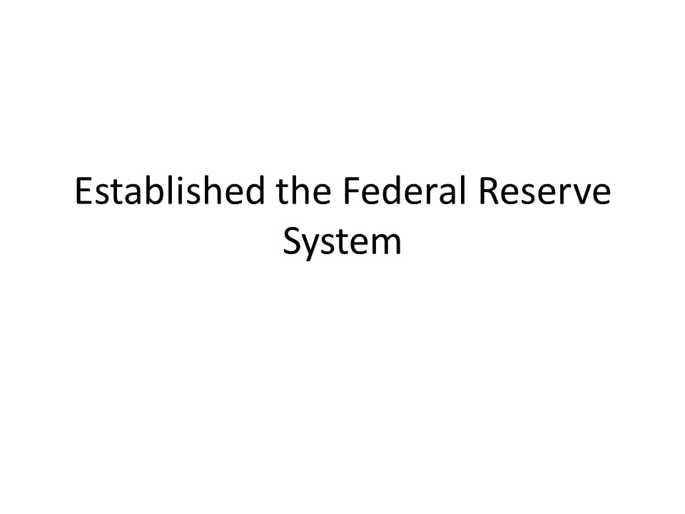 Established the Federal Reserve System