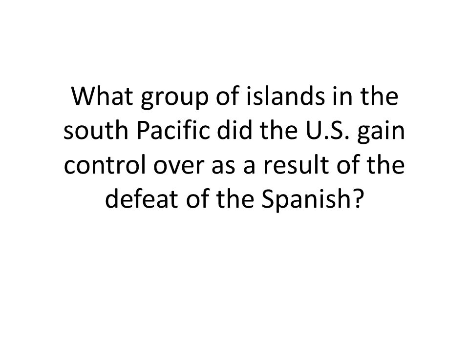 What group of islands in the south Pacific did the U. S