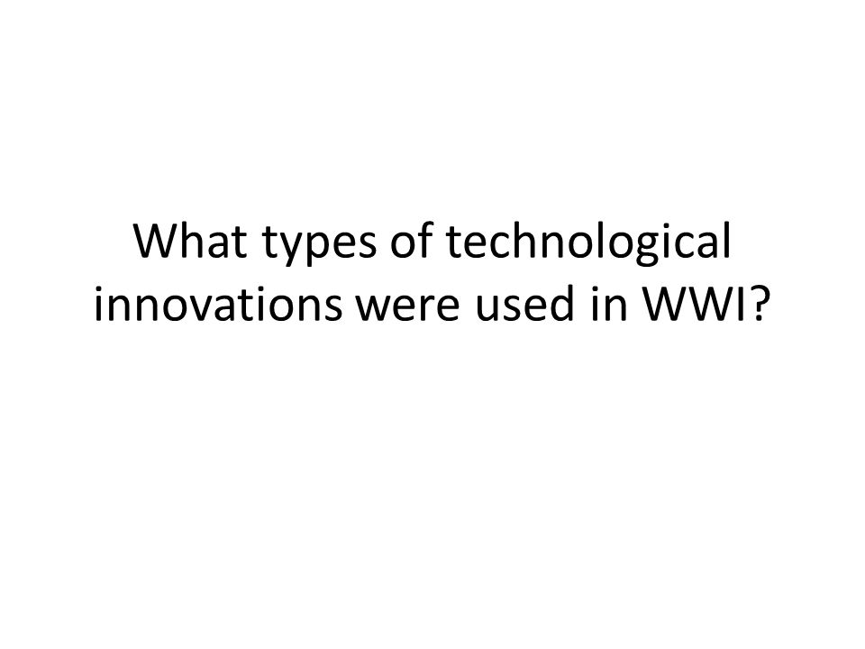 What types of technological innovations were used in WWI