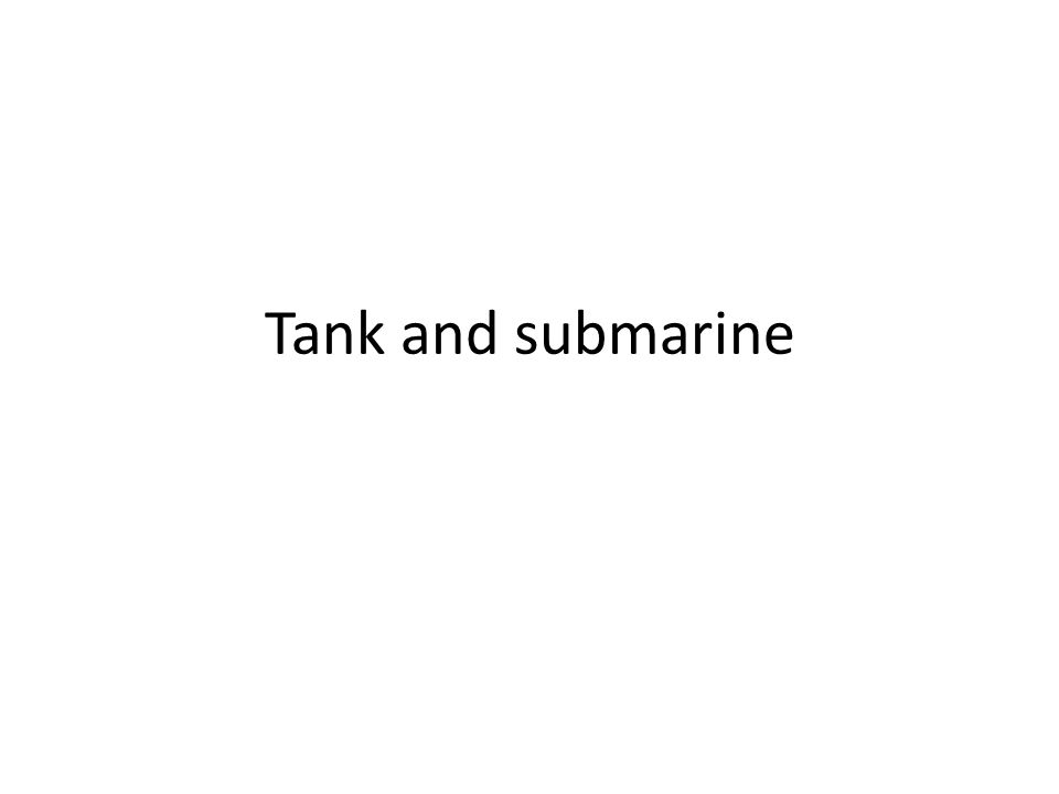 Tank and submarine