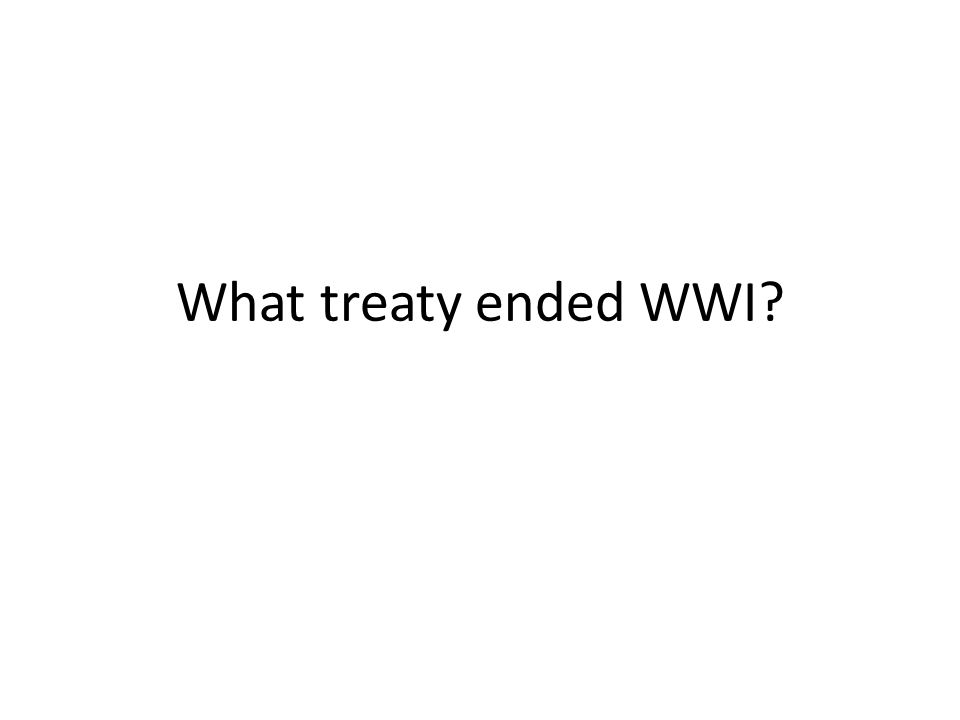 What treaty ended WWI