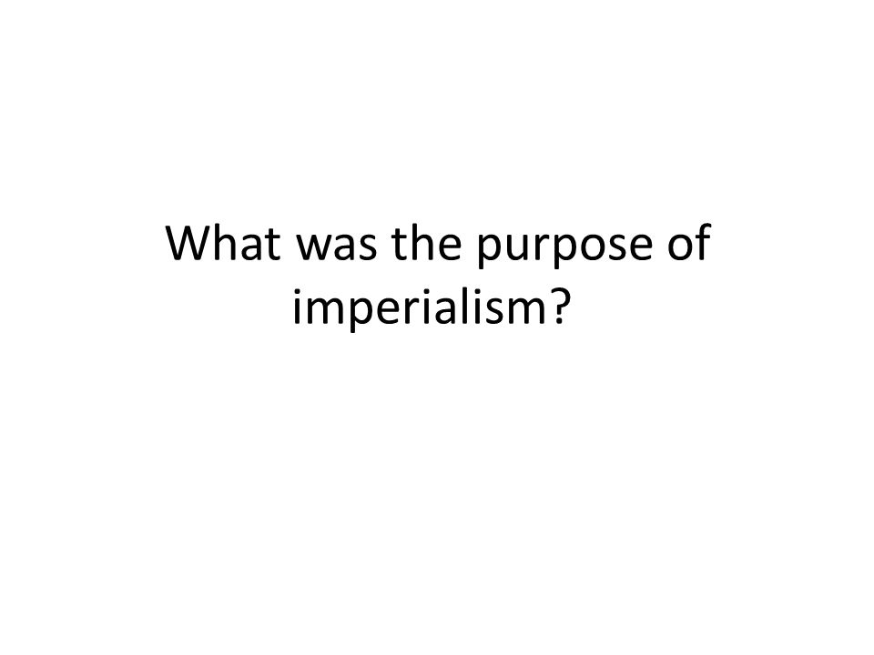 What was the purpose of imperialism