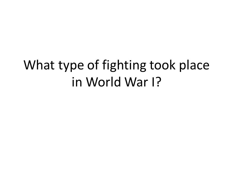 What type of fighting took place in World War I