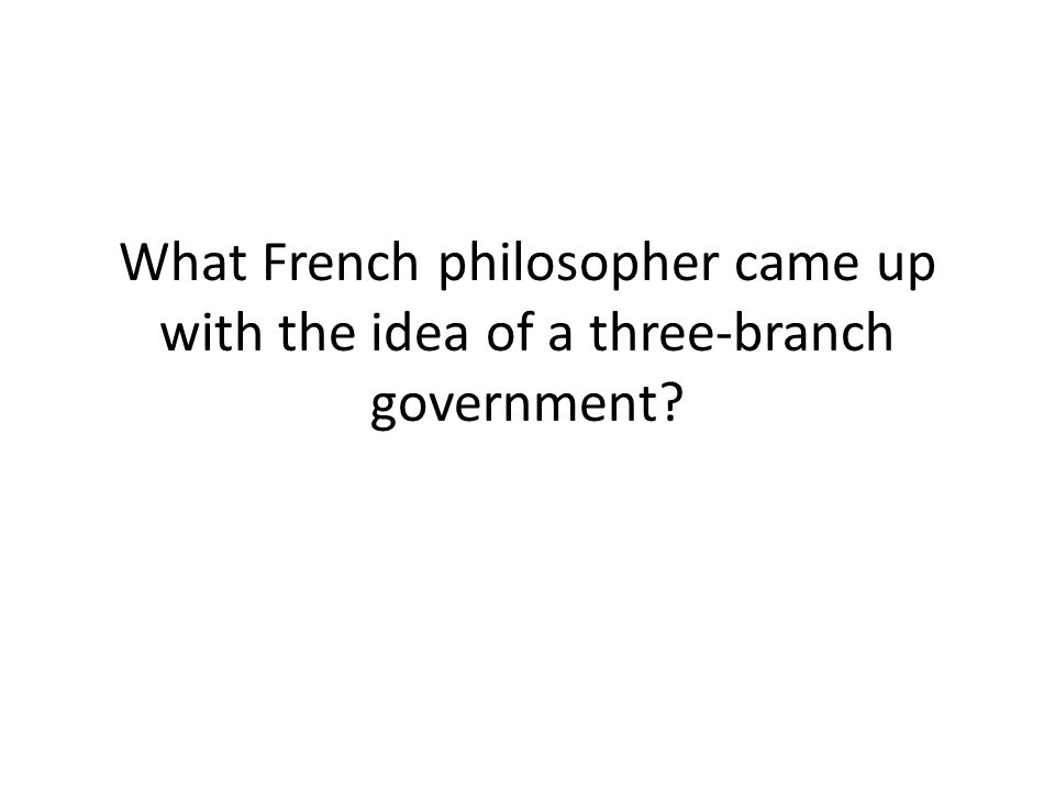 What French philosopher came up with the idea of a three-branch government