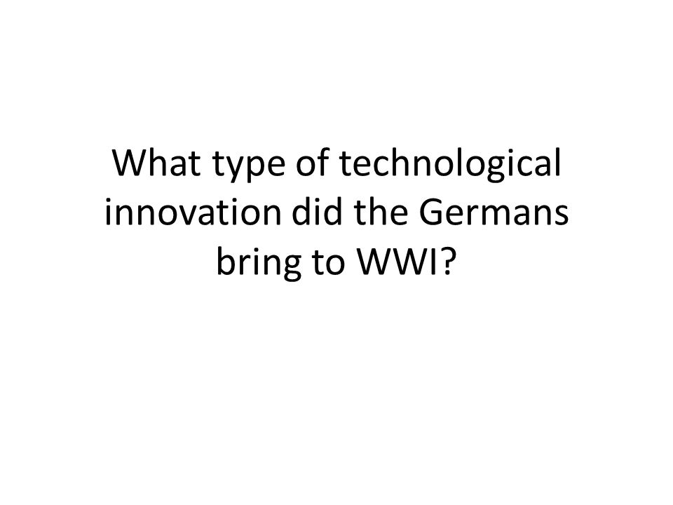 What type of technological innovation did the Germans bring to WWI