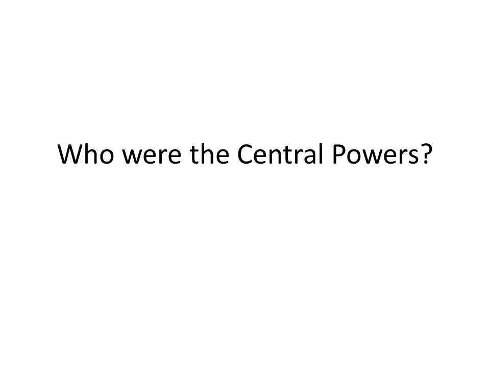 Who were the Central Powers