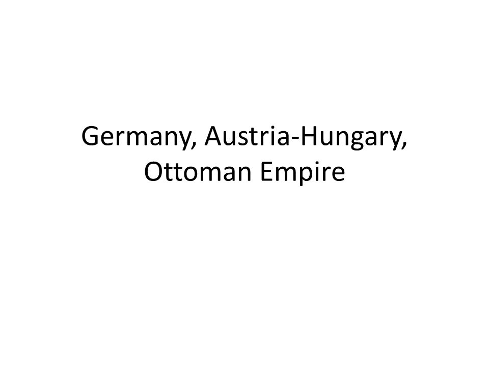 Germany, Austria-Hungary, Ottoman Empire