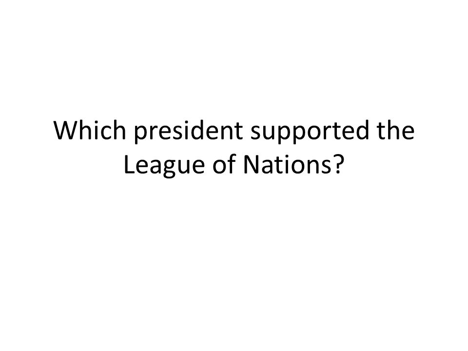 Which president supported the League of Nations