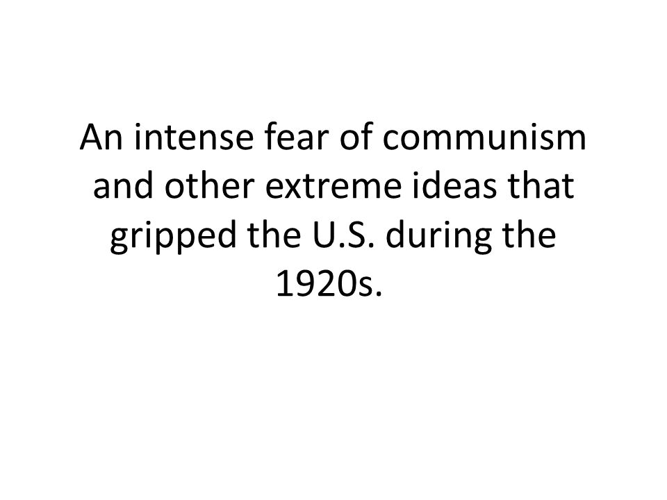 An intense fear of communism and other extreme ideas that gripped the U.S. during the 1920s.
