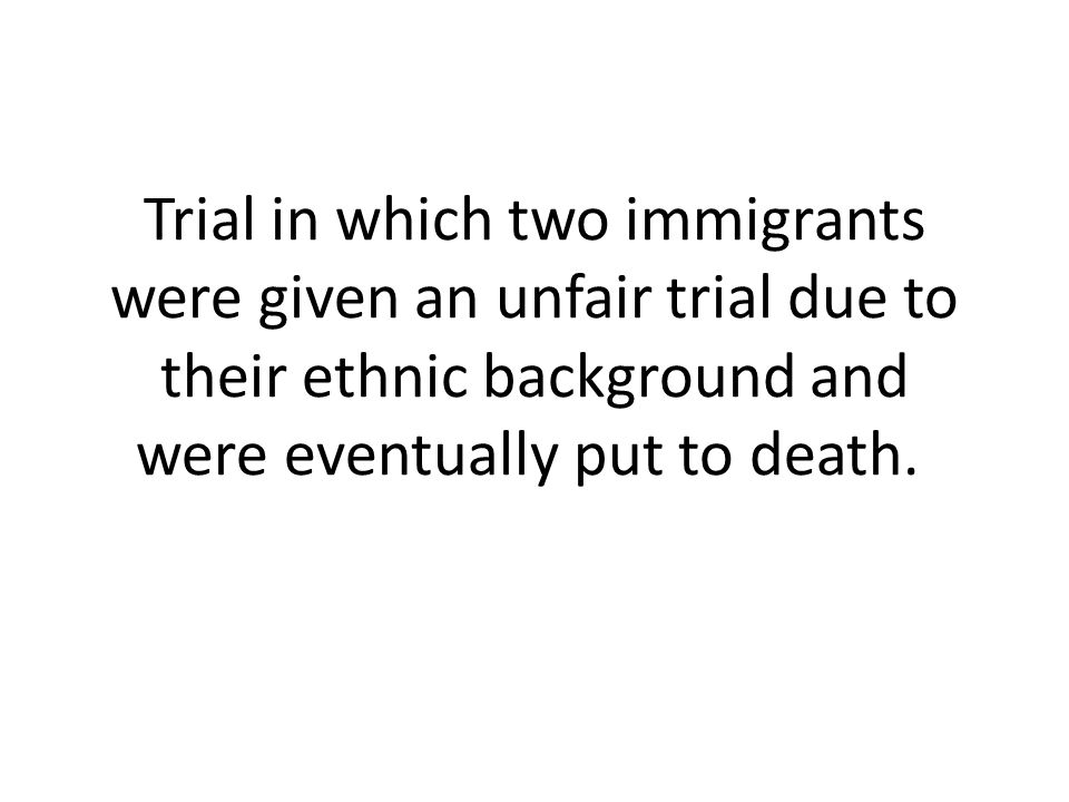 Trial in which two immigrants were given an unfair trial due to their ethnic background and were eventually put to death.