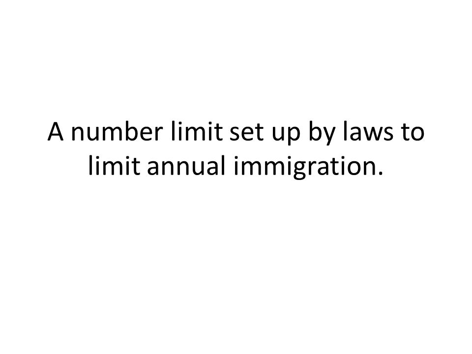 A number limit set up by laws to limit annual immigration.