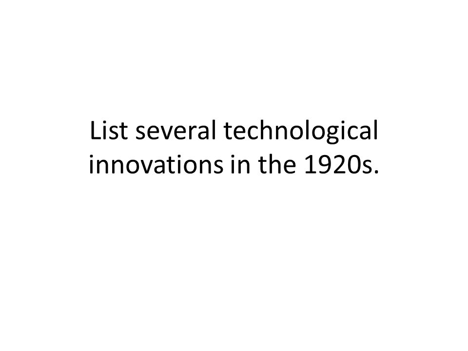 List several technological innovations in the 1920s.