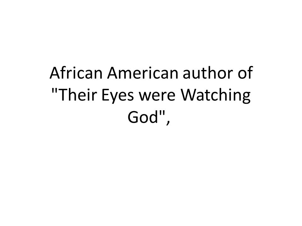 African American author of Their Eyes were Watching God ,