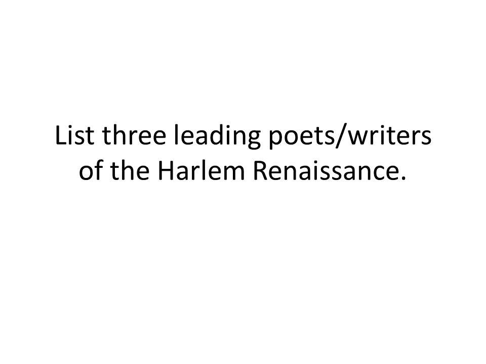 List three leading poets/writers of the Harlem Renaissance.