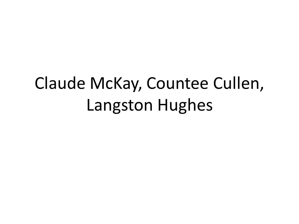 Claude McKay, Countee Cullen, Langston Hughes