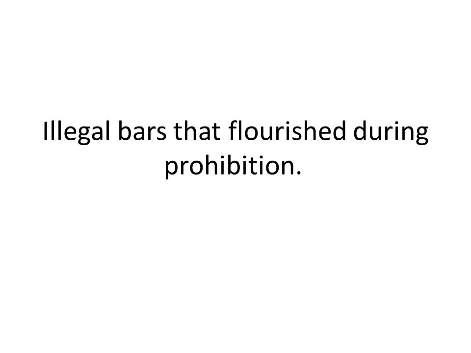 Illegal bars that flourished during prohibition.