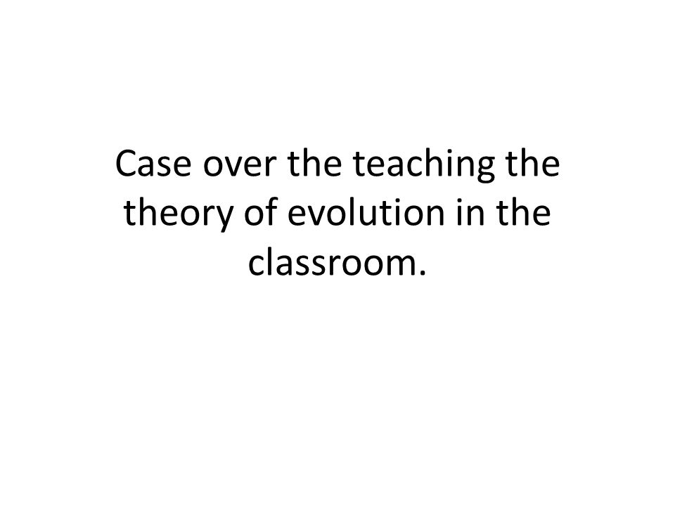 Case over the teaching the theory of evolution in the classroom.