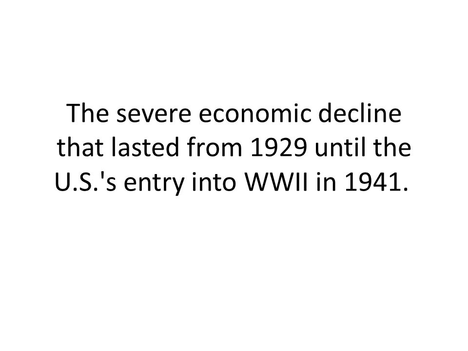 The severe economic decline that lasted from 1929 until the U. S
