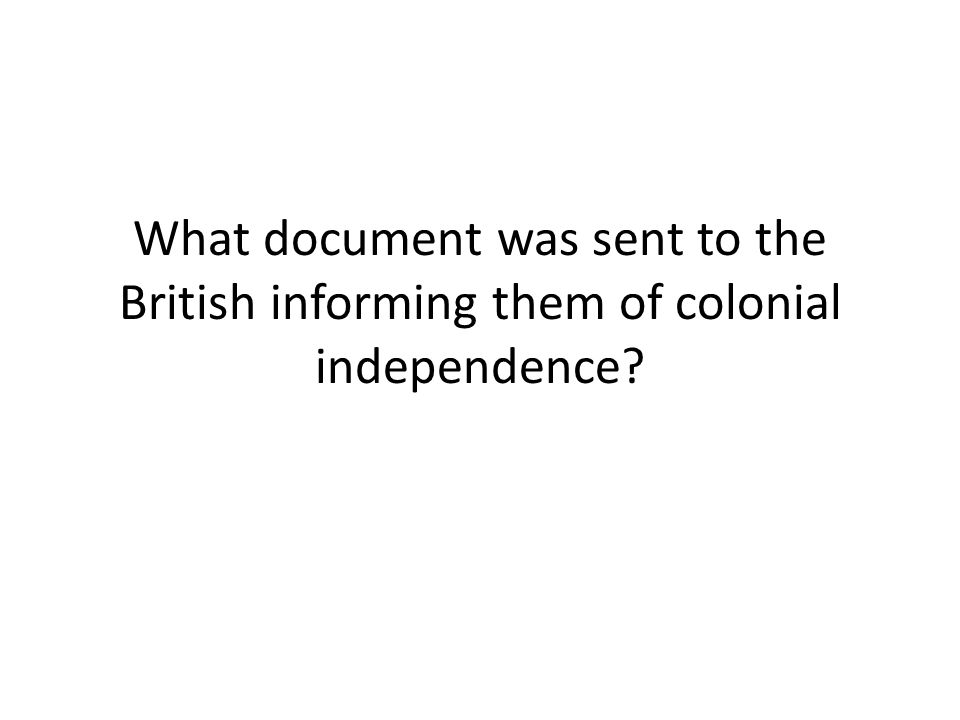 What document was sent to the British informing them of colonial independence