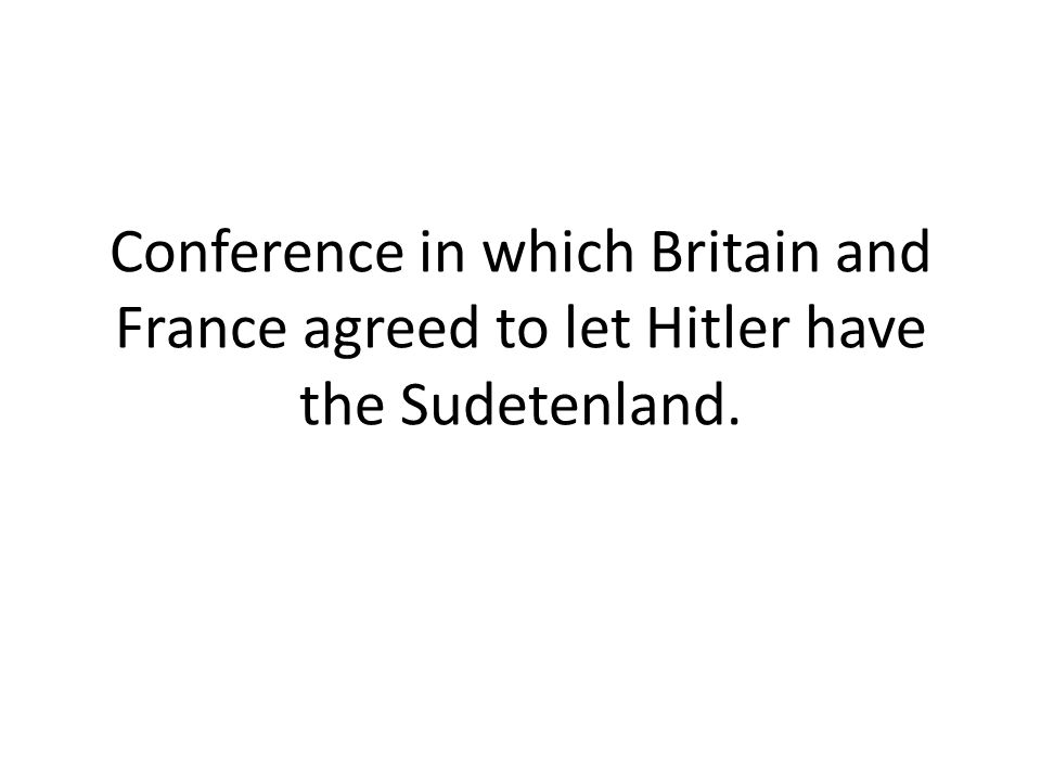 Conference in which Britain and France agreed to let Hitler have the Sudetenland.