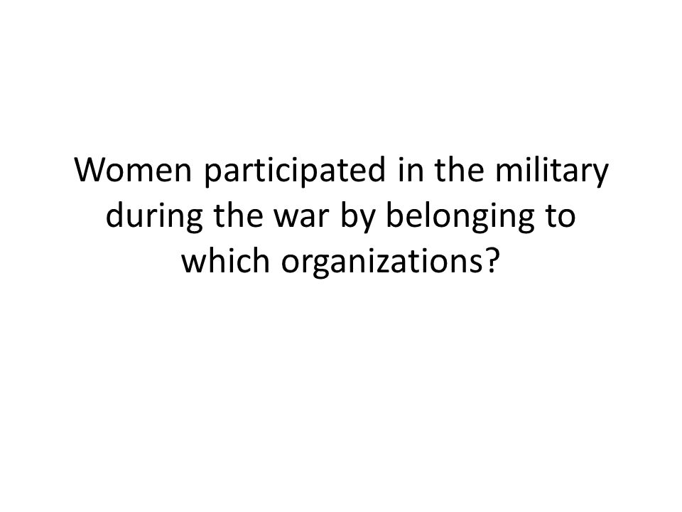 Women participated in the military during the war by belonging to which organizations