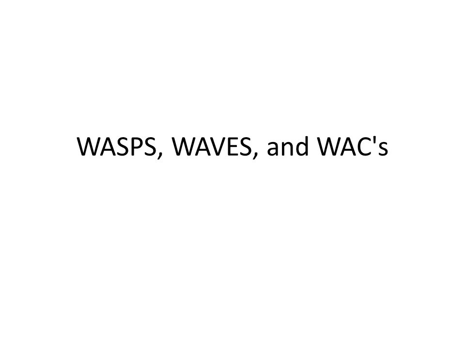 WASPS, WAVES, and WAC s