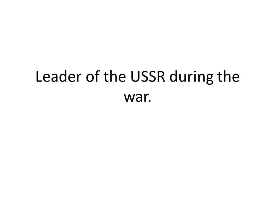 Leader of the USSR during the war.