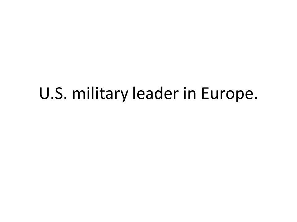 U.S. military leader in Europe.
