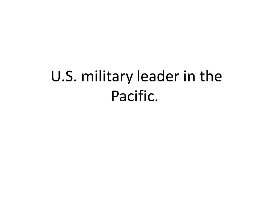 U.S. military leader in the Pacific.