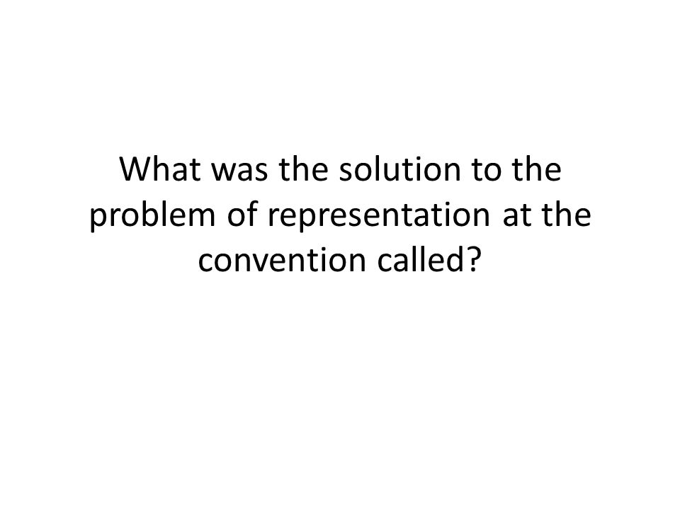 What was the solution to the problem of representation at the convention called