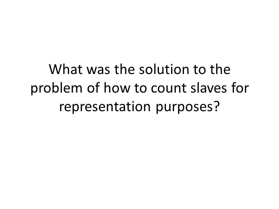 What was the solution to the problem of how to count slaves for representation purposes