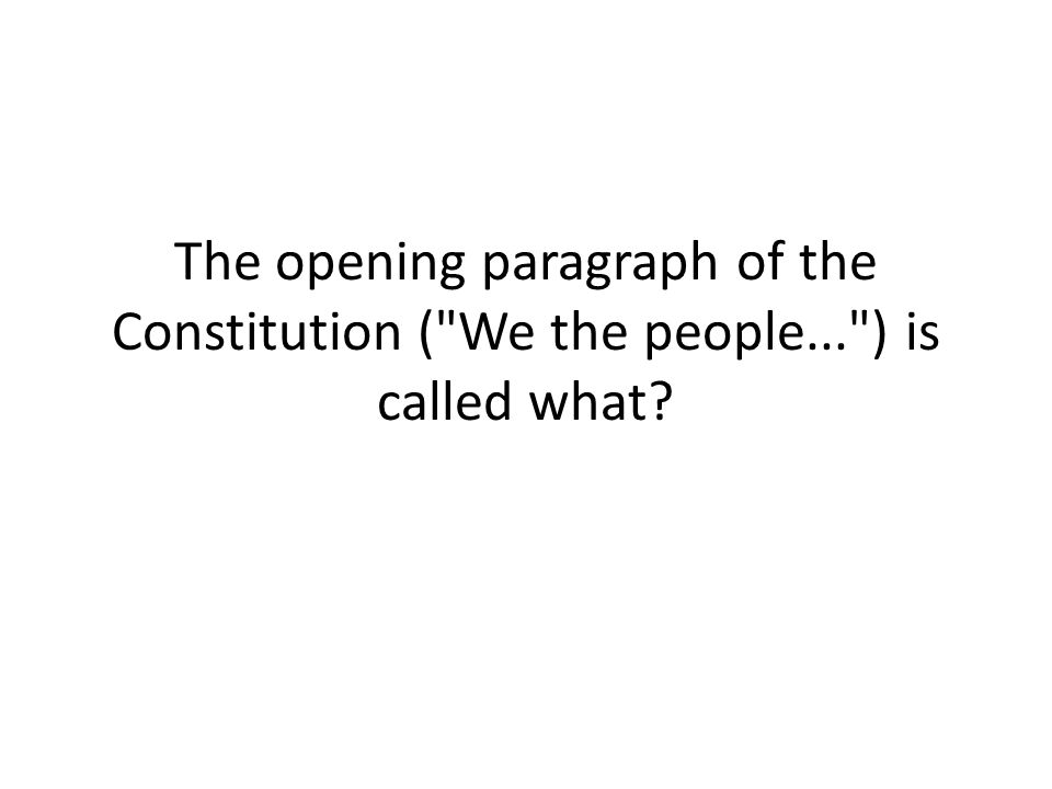 The opening paragraph of the Constitution ( We the people