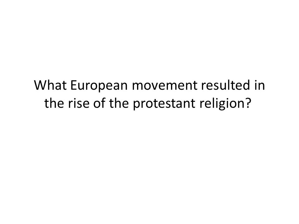 What European movement resulted in the rise of the protestant religion