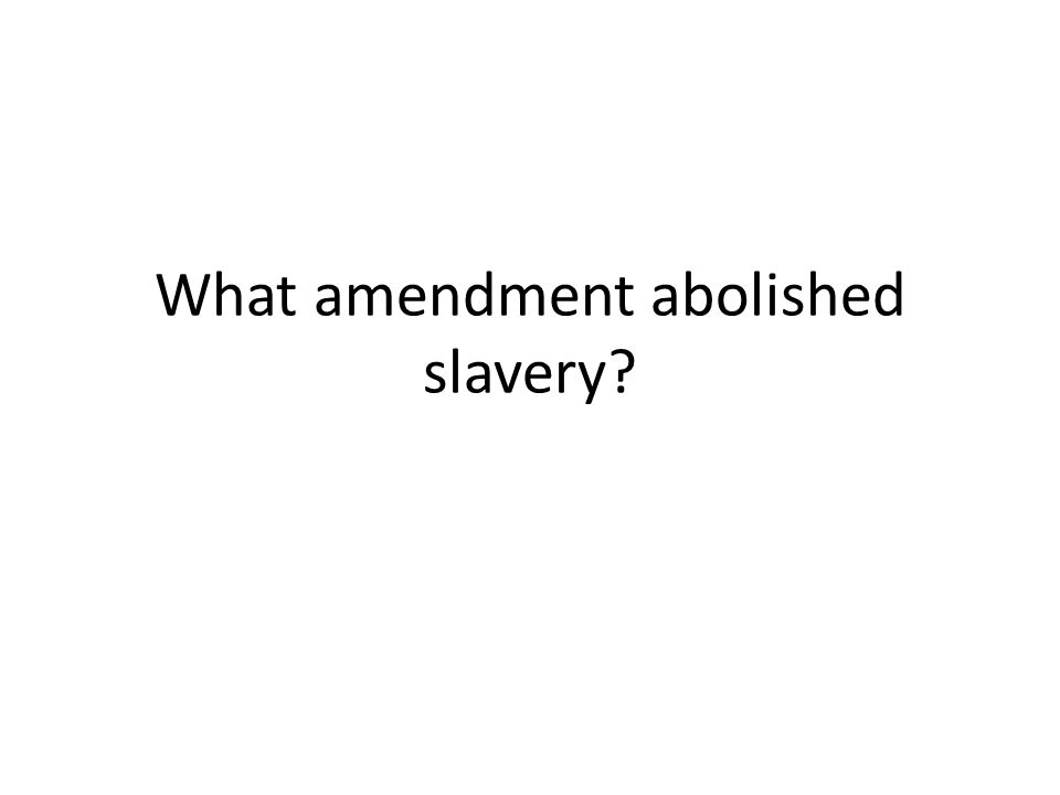 What amendment abolished slavery