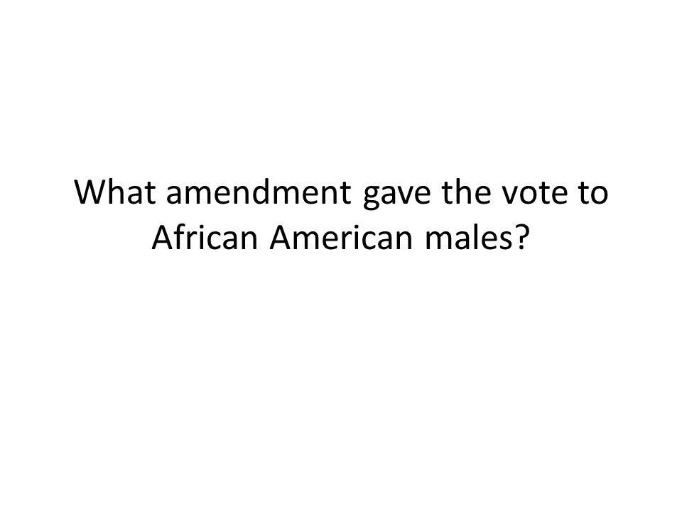 What amendment gave the vote to African American males