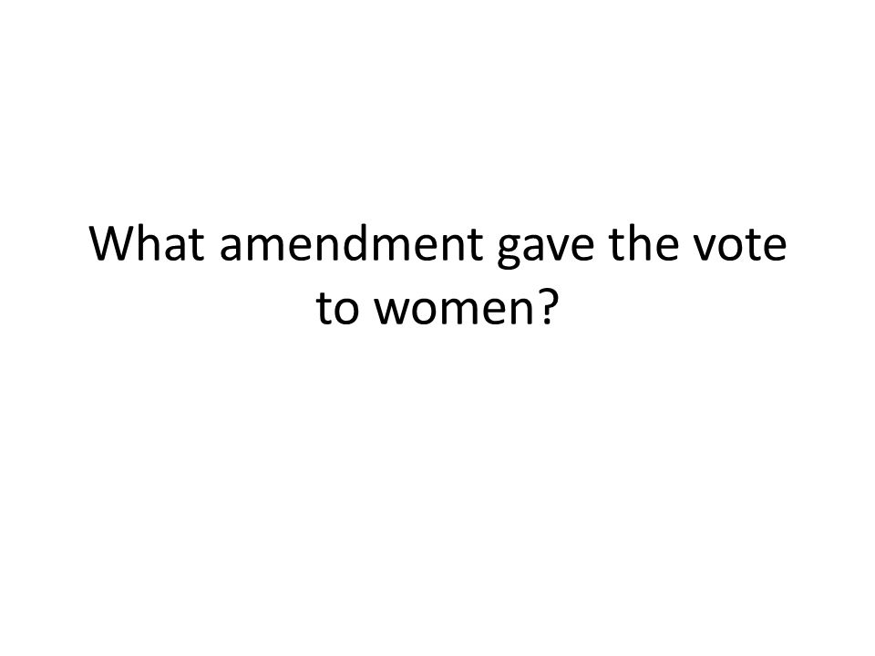 What amendment gave the vote to women