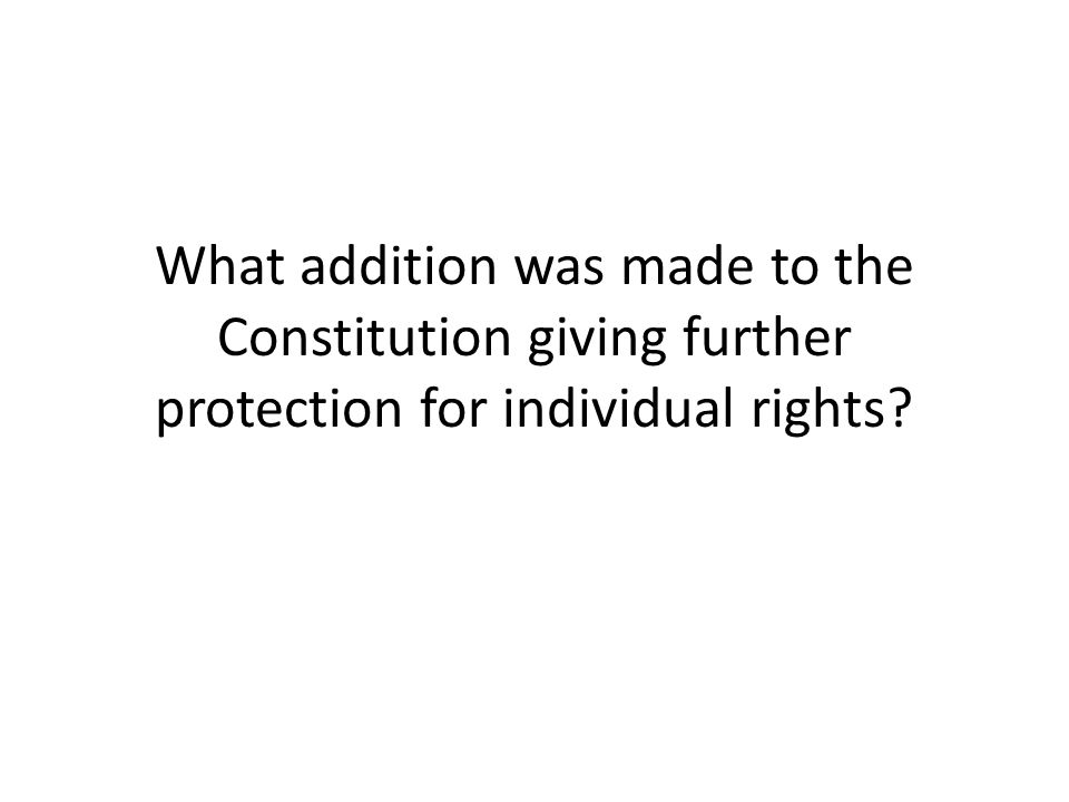 What addition was made to the Constitution giving further protection for individual rights