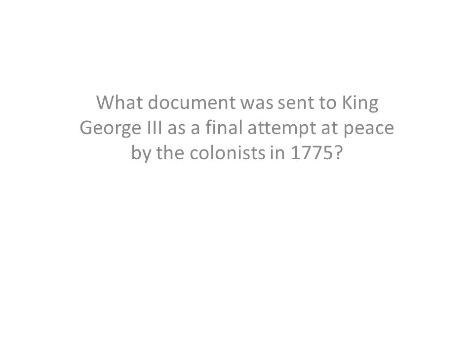 What document was sent to King George III as a final attempt at peace by the colonists in 1775