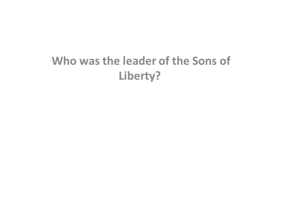 Who was the leader of the Sons of Liberty