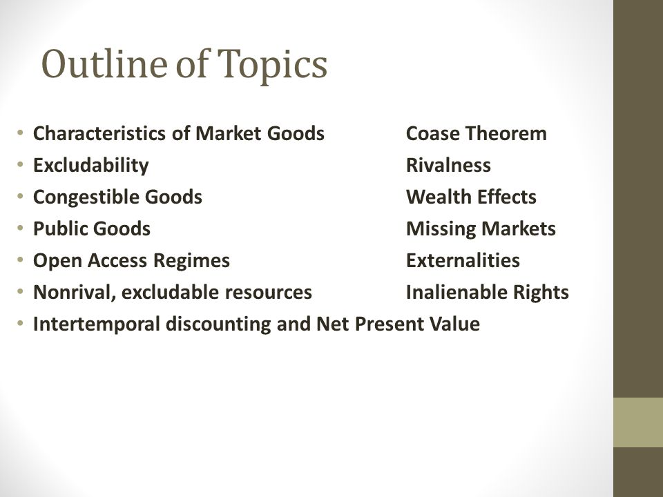 Outline of Topics Characteristics of Market Goods Coase Theorem