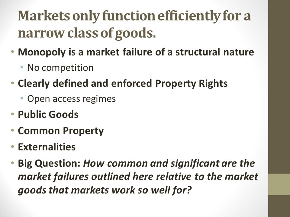 Markets only function efficiently for a narrow class of goods.