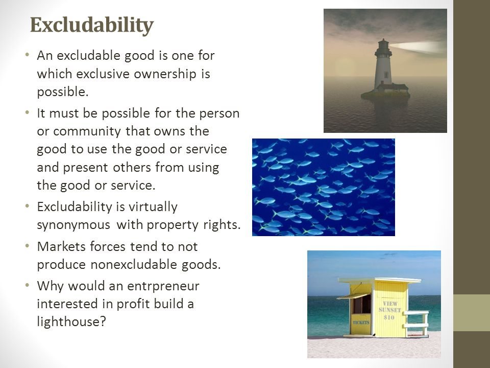 Excludability An excludable good is one for which exclusive ownership is possible.