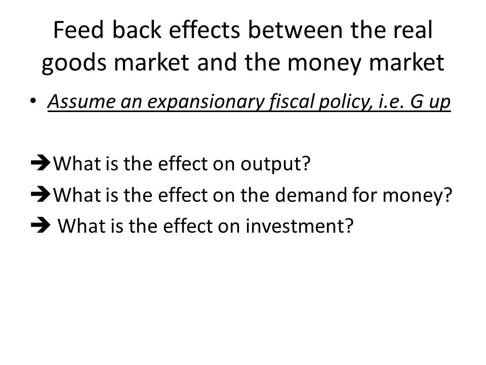 Feed back effects between the real goods market and the money market