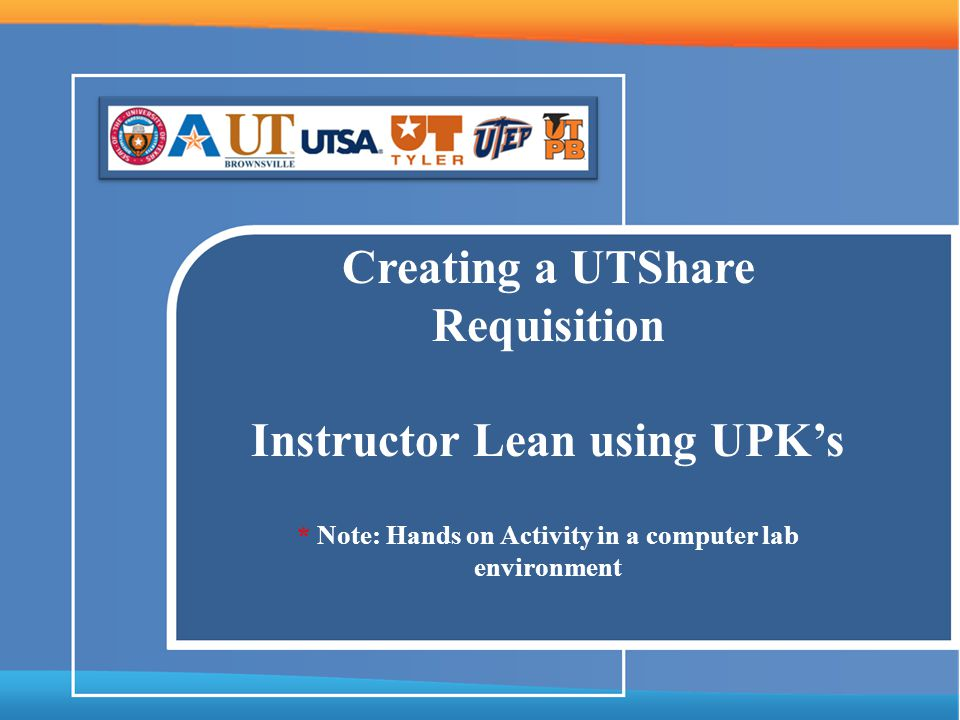 Creating a UTShare Requisition Instructor Lean using UPK's