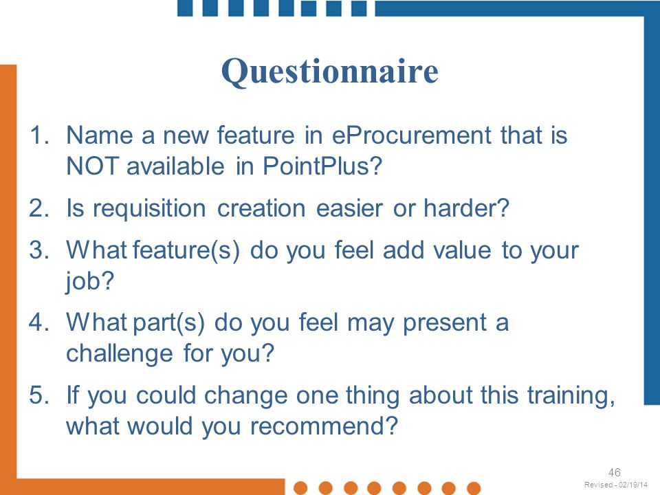 Questionnaire Name a new feature in eProcurement that is NOT available in PointPlus Is requisition creation easier or harder