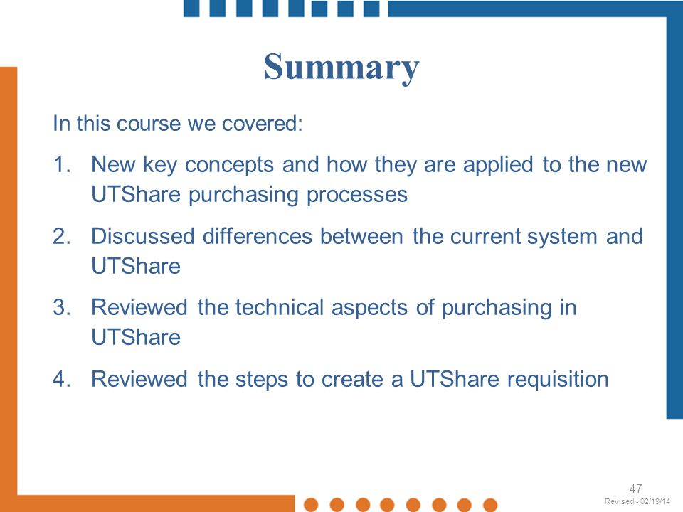 Summary In this course we covered: New key concepts and how they are applied to the new UTShare purchasing processes.