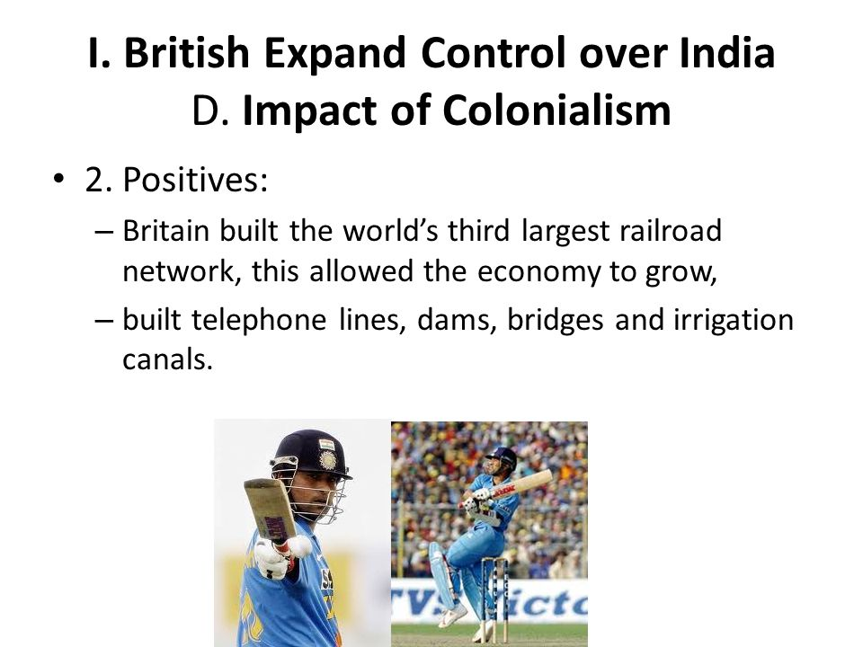 I. British Expand Control over India D. Impact of Colonialism
