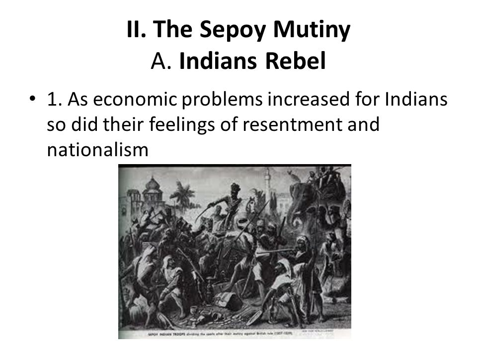 II. The Sepoy Mutiny A. Indians Rebel